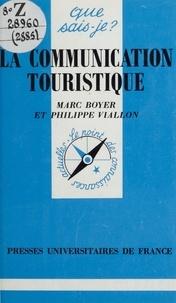 Marc Boyer et Philippe Viallon - La communication touristique.