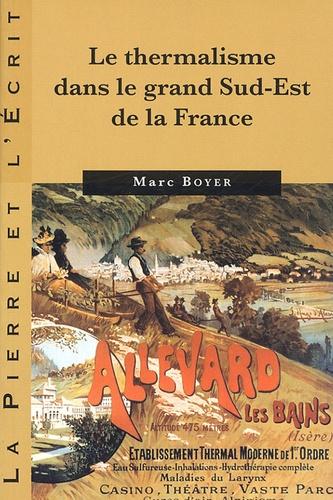 Marc Boyer - Le thermalisme dans le Grand Sud-Est de la France.