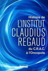 Marc Bradfer - Histoire de l'Institut Claudius Regaud du C.R.A.C à l'Oncopole.