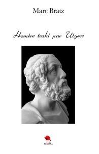 Marc Bratz - Homère trahi par Ulysse.