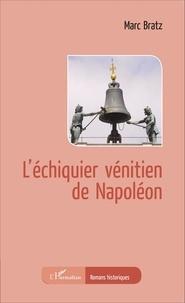 Marc Bratz - L'échiquier vénitien de Napoléon.