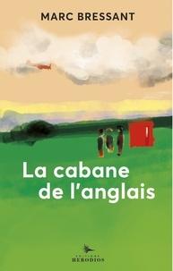 Marc Bressant - La cabane de l'Anglais.