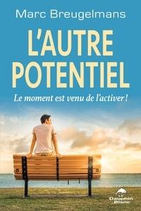 Marc Breugelmans - L'autre potentiel - Le moment est venu de l'activer !.