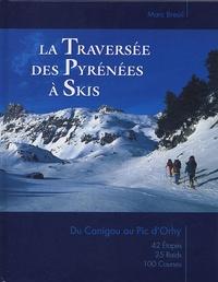 Marc Breuil - La traversée des Pyrénées à skis - Du Canigou au Pic d'Orhy.