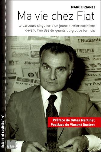 Marc Brianti - Ma vie chez Fiat - Le parcours singulier d'un jeune ouvrier socialiste devenu l'un des dirigeants du groupe turinois.