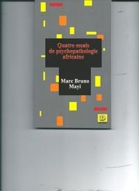 Marc Bruno Mayi - Quatre essais de psychopathologie africaine.
