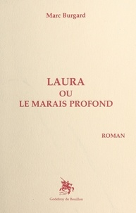 Marc Burgard - Laura ou le Marais profond.