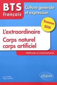 Marc Bussière et Philippe Labaune - BTS français, culture générale et expression - L'extraordinaire ; Corps naturel, corps artificiel - Méthode et entraînements, Examen 2018.