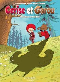 Marc Cantin et Isabel Cantin - Cerise et Garou Tome 2 : Le loup sort du bois.