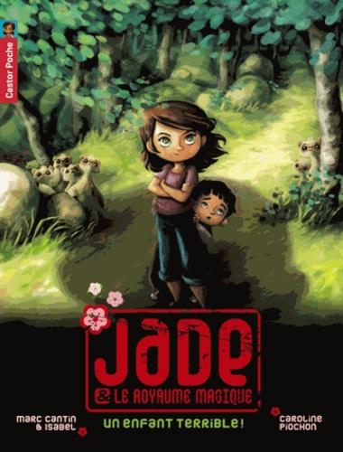 Marc Cantin et  Isabel - Jade & le royaume magique Tome 4 : Un enfant terrible !.