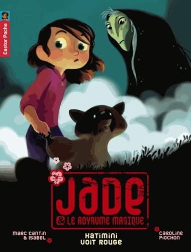 Marc Cantin et Isabel Cantin - Jade & le royaume magique Tome 7 : Katimini voit rouge.