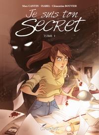 Marc Cantin et Isabel Cantin - Je suis ton secret Tome 1 : .