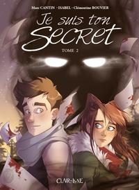 Marc Cantin et Isabel Cantin - Je suis ton secret Tome 2 : .
