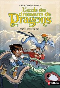 Marc Cantin et  Isabel - L'école des dresseurs de dragons Tome 1 : Saphir pris au piège !.
