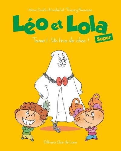 Marc Cantin et Isabel Cantin - Léo et Lola Super Tome 1 : Un trio de choc !.