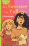 Marc Cantin - Les sorcières du collège Tome 3 : Amours piégées.