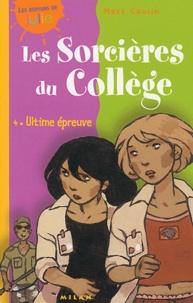 Marc Cantin - Les sorcières du collège Tome 4 : Ultime épreuve.