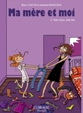 Marc Cantin et Isabelle Maroger - Ma mère et moi Tome 2 : Telle mère, telle fille.