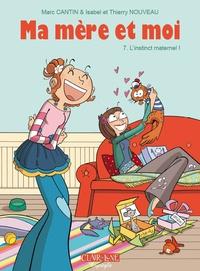 Marc Cantin et  Isabel - Ma mère et moi Tome 7 : L'instinct maternel !.