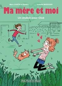Marc Cantin et Isabel Cantin - Ma mère et moi  : Un chaton pour Cloé.