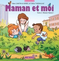 Marc Cantin et Isabel Cantin - Maman et moi Tome 2 : Mission nature !.