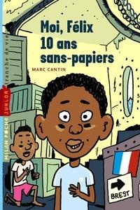 Marc Cantin - Moi, Félix, 10 ans, sans-papiers.
