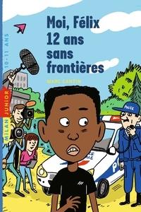 Marc Cantin - Moi, Félix, 12 ans, sans frontières.