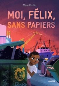 Marc Cantin - Moi, Félix, sans papiers.
