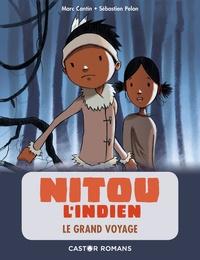 Marc Cantin et Sébastien Pelon - Nitou l'Indien  : Le Grand voyage.