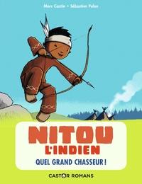 Marc Cantin et Sébastien Pelon - Nitou l'Indien Tome 1 : Quel grand chasseur !.