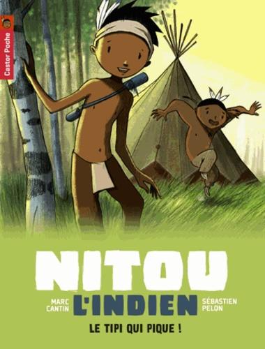 Marc Cantin et Sébastien Pelon - Nitou l'Indien Tome 10 : Le tipi qui pique.