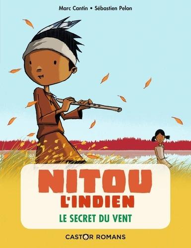 Marc Cantin et Sébastien Pelon - Nitou l'Indien Tome 2 : Le secret du vent.