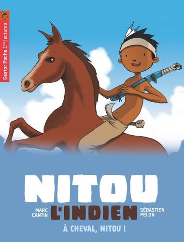 Marc Cantin et Sébastien Pelon - Nitou l'Indien Tome 9 : A cheval, Nitou !.