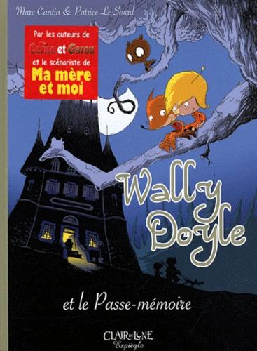 Marc Cantin et Patrice Le Sourd - Wally Doyle et le passe-mémoire.