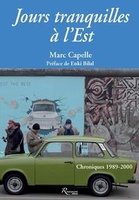 Marc Capelle - Jours tranquilles à l'Est - Chroniques 1989-2000.