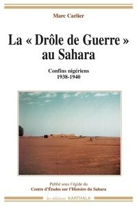 """Marc Carlier - La """"Drôle de Guerre"""" au Sahara - Confins nigériens 1938-1940."""