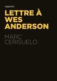 Marc Cerisuelo - Lettre à Wes Anderson.