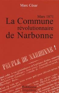 Marc César - La Commune révolutionnaire de Narbonne - Mars 1871.