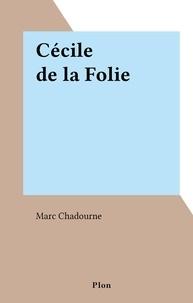 Marc Chadourne - Cécile de la Folie.