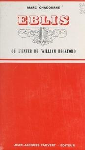 Marc Chadourne - Eblis ou L'enfer de William Beckford - Suivi d'une anthologie de l'œuvre de W. Beckford en ses meilleures pages.