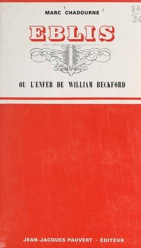 Eblis ou L'enfer de William Beckford. Suivi d'une anthologie de l'œuvre de W. Beckford en ses meilleures pages