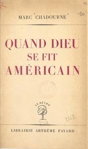 Marc Chadourne - Quand Dieu se fit américain.