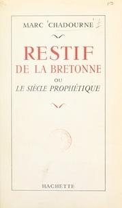 Marc Chadourne - Restif de la Bretonne - Ou Le siècle prophétique.