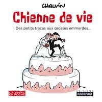 Marc Chalvin - Chienne de vie - Des petits tracas aux grosses emmerdes.