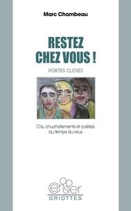 Marc Chambeau - Restez chez vous ! Portes closes - Cris et chuchotements et colères au temps du virus.