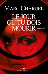 Marc Charuel - Le jour où tu dois mourir.