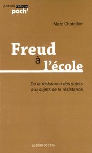 Marc Chatellier - Freud à l'école... - De la résistance des sujets au sujet de la résistance.