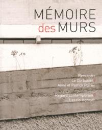 Marc Chauveau et Damien Sausset - Mémoire des murs - Rencontre Le Corbusier / Anne et Patrick Poirier.