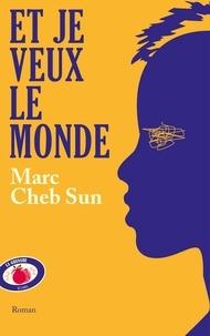 Marc Cheb Sun - Et je veux le monde.