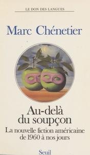 Marc Chénetier - Au-delà du soupçon - La nouvelle fiction américaine de 1960 à nos jours.